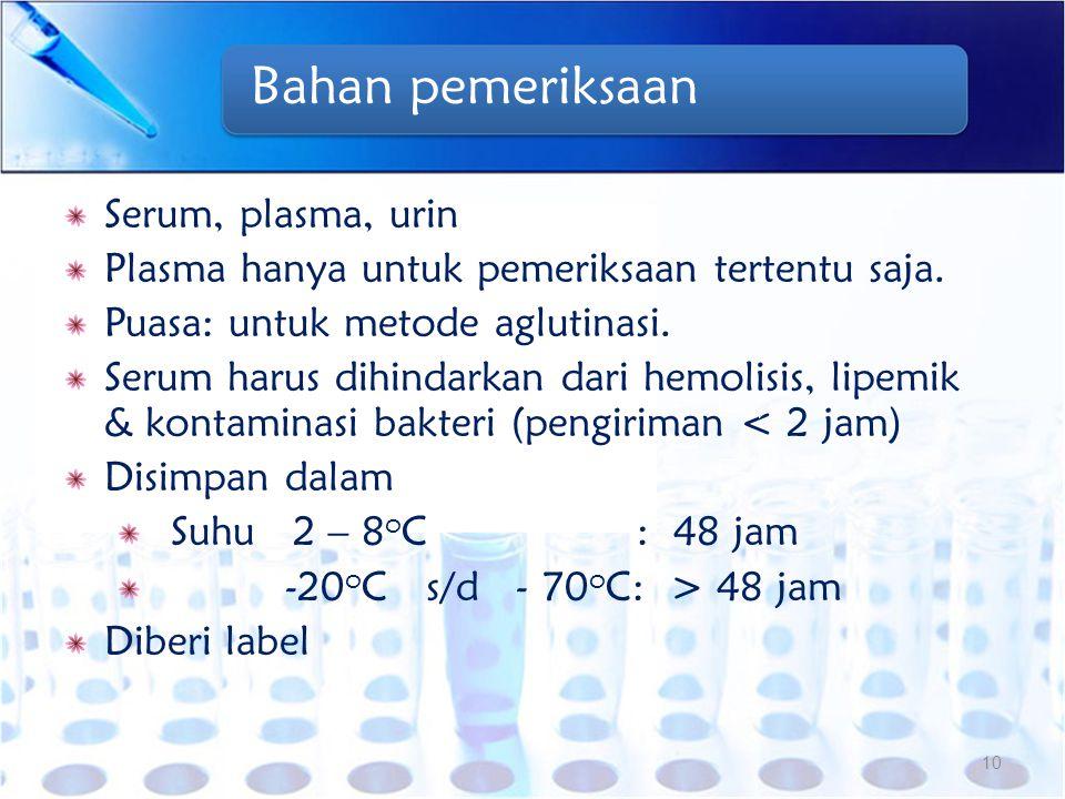 Bahan pemeriksaan Serum, plasma, urin