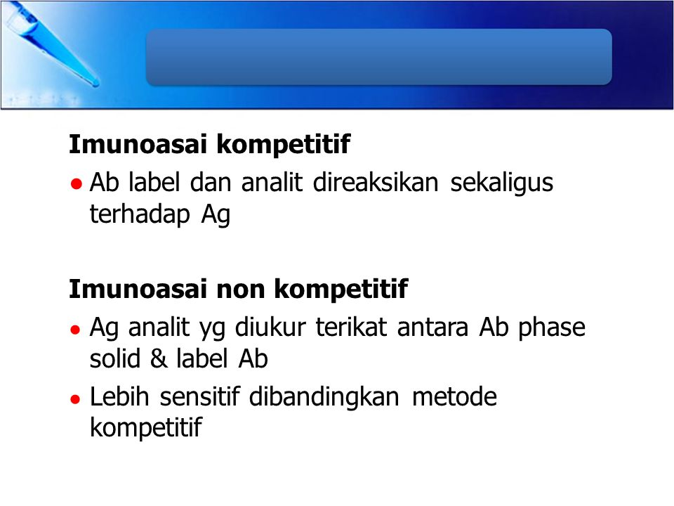 Imunoasai kompetitif Ab label dan analit direaksikan sekaligus terhadap Ag. Imunoasai non kompetitif.