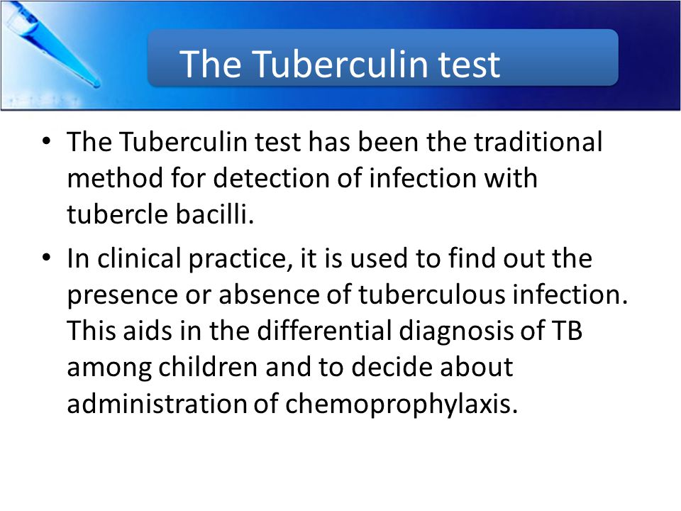 The Tuberculin test The Tuberculin test has been the traditional method for detection of infection with tubercle bacilli.