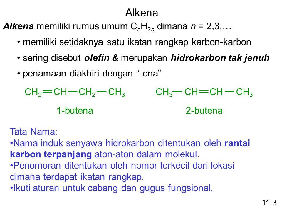 Alkena Alkena memiliki rumus umum CnH2n dimana n = 2,3,…