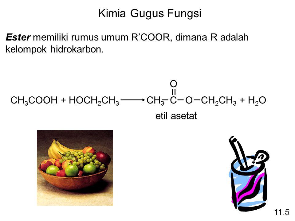 Kimia Gugus Fungsi Ester memiliki rumus umum R'COOR, dimana R adalah kelompok hidrokarbon. CH3COOH + HOCH2CH3 CH3 C O CH2CH3 + H2O.