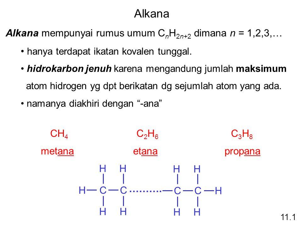 Alkana Alkana mempunyai rumus umum CnH2n+2 dimana n = 1,2,3,…