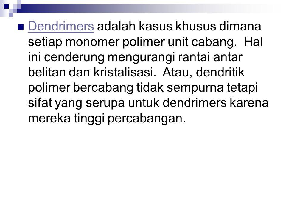 Dendrimers adalah kasus khusus dimana setiap monomer polimer unit cabang.