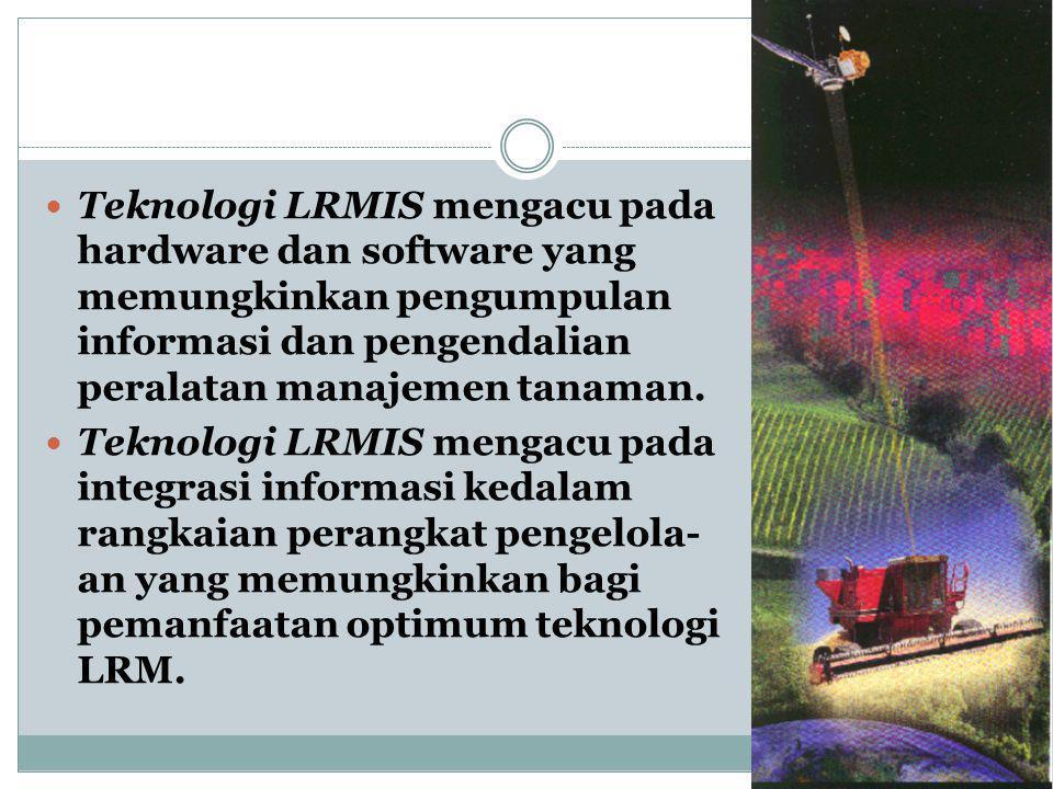 Teknologi LRMIS mengacu pada hardware dan software yang memungkinkan pengumpulan informasi dan pengendalian peralatan manajemen tanaman.