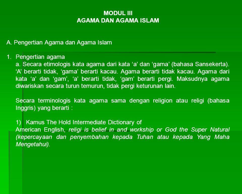 MODUL III AGAMA DAN AGAMA ISLAM. A. Pengertian Agama dan Agama Islam. Pengertian agama.