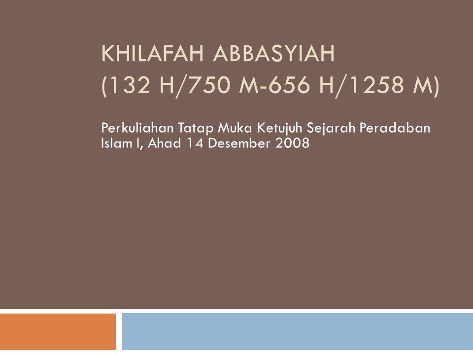 KHILAFAH ABBASYIAH (132 H/750 M-656 H/1258 M)