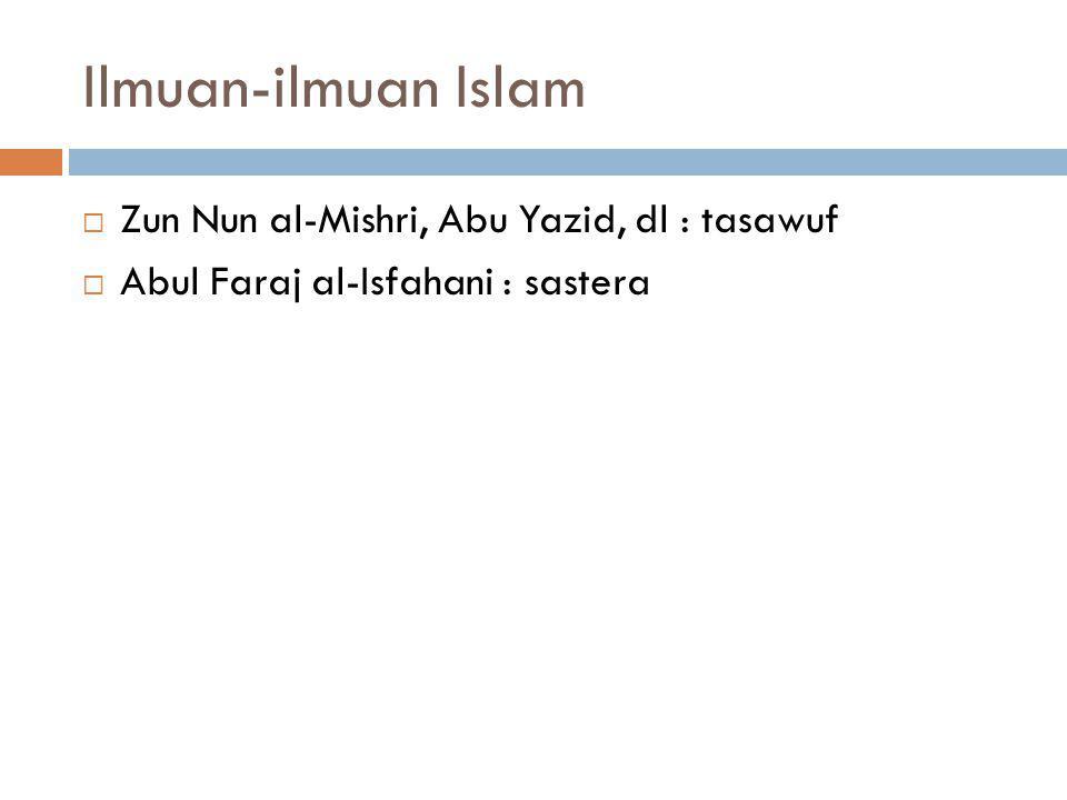 Ilmuan-ilmuan Islam Zun Nun al-Mishri, Abu Yazid, dl : tasawuf