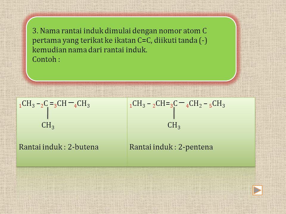 3. Nama rantai induk dimulai dengan nomor atom C pertama yang terikat ke ikatan C=C, diikuti tanda (-) kemudian nama dari rantai induk.