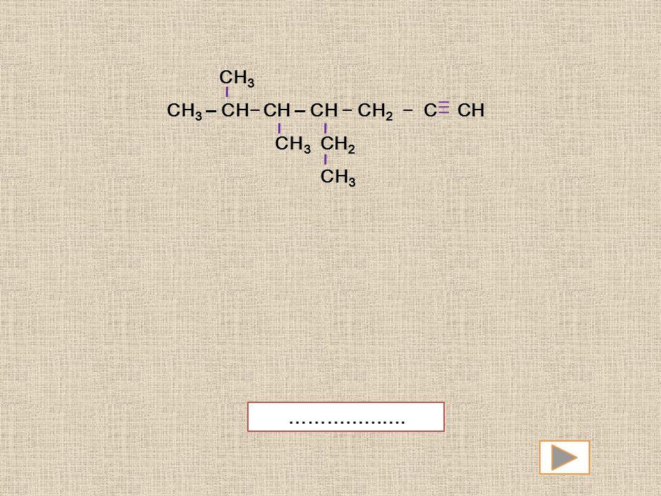 CH3 CH3 — CH− CH — CH − CH2 − C CH CH3 CH2 ……………….