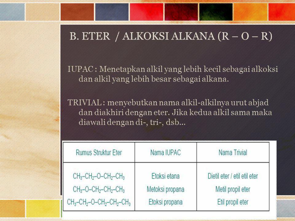 B. ETER / ALKOKSI ALKANA (R – O – R)