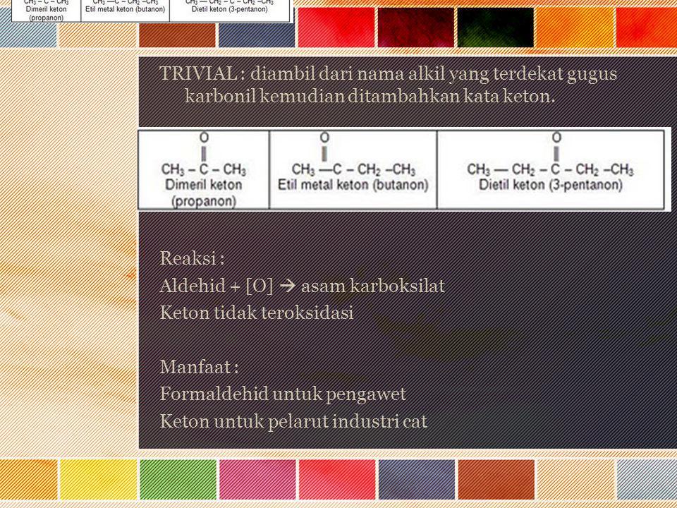 TRIVIAL : diambil dari nama alkil yang terdekat gugus karbonil kemudian ditambahkan kata keton.