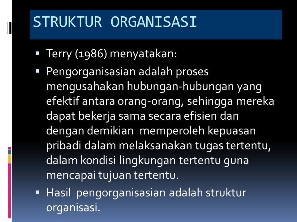 STRUKTUR ORGANISASI Terry (1986) menyatakan: