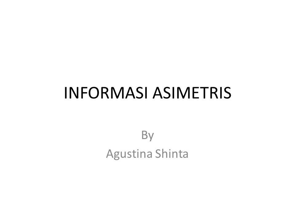 INFORMASI ASIMETRIS By Agustina Shinta