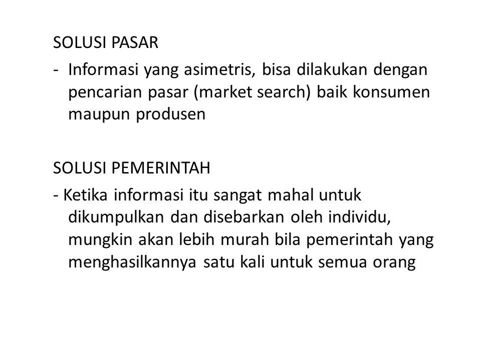 SOLUSI PASAR Informasi yang asimetris, bisa dilakukan dengan pencarian pasar (market search) baik konsumen maupun produsen.