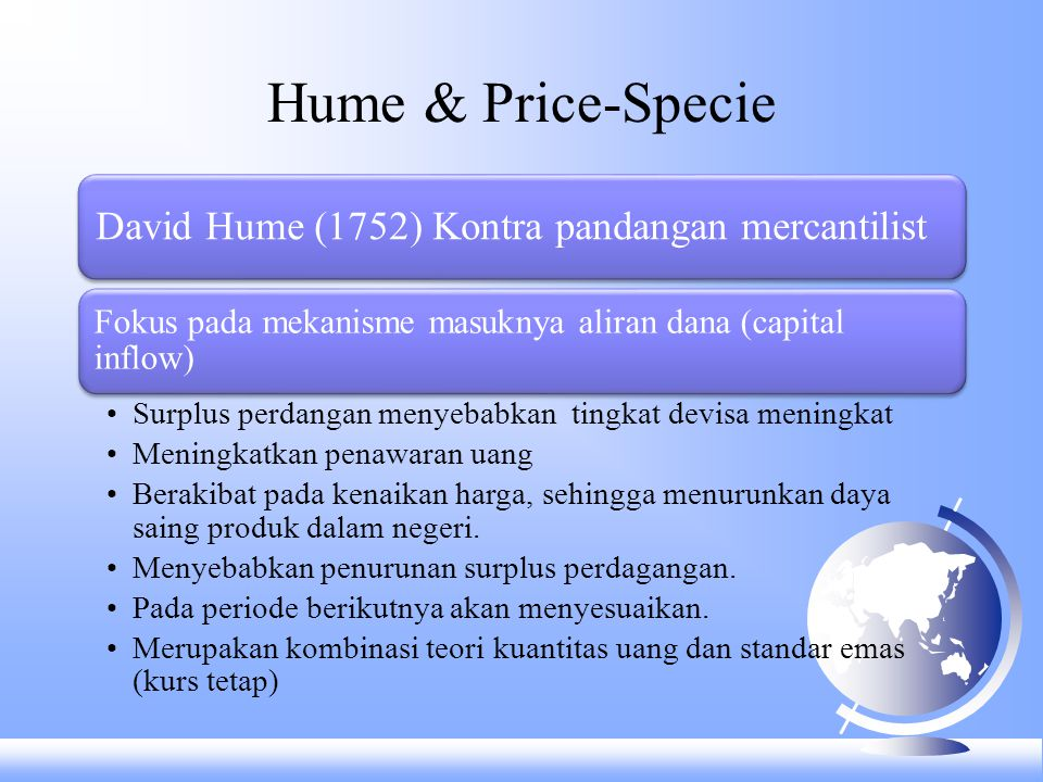 Hume & Price-Specie David Hume (1752) Kontra pandangan mercantilist. Fokus pada mekanisme masuknya aliran dana (capital inflow)