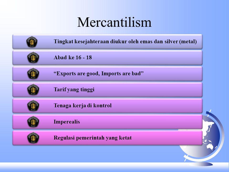 Mercantilism Tingkat kesejahteraan diukur oleh emas dan silver (metal)
