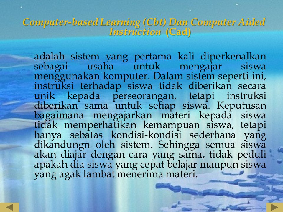 Computer-based Learning (Cbt) Dan Computer Aided Instruction (Cad) adalah sistem yang pertama kali diperkenalkan sebagai usaha untuk mengajar siswa menggunakan komputer.