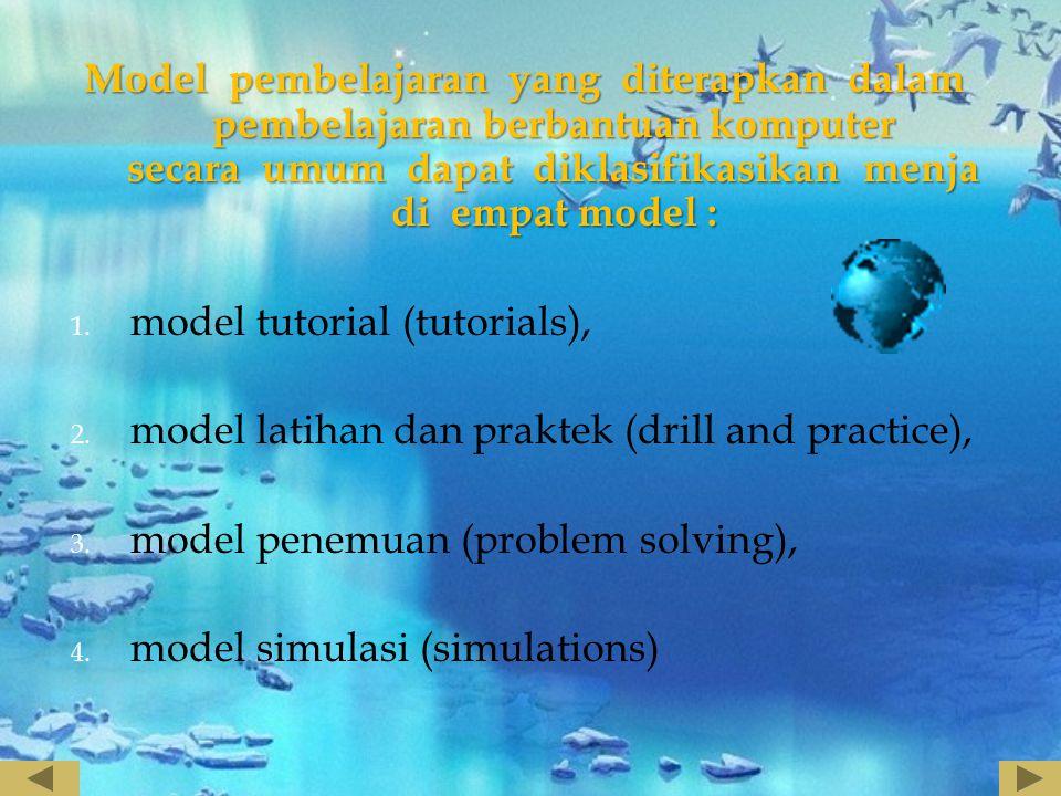 Model pembelajaran yang diterapkan dalam pembelajaran berbantuan komputer secara umum dapat diklasifikasikan menjadi empat model :
