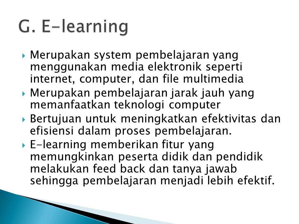 G. E-learning Merupakan system pembelajaran yang menggunakan media elektronik seperti internet, computer, dan file multimedia.