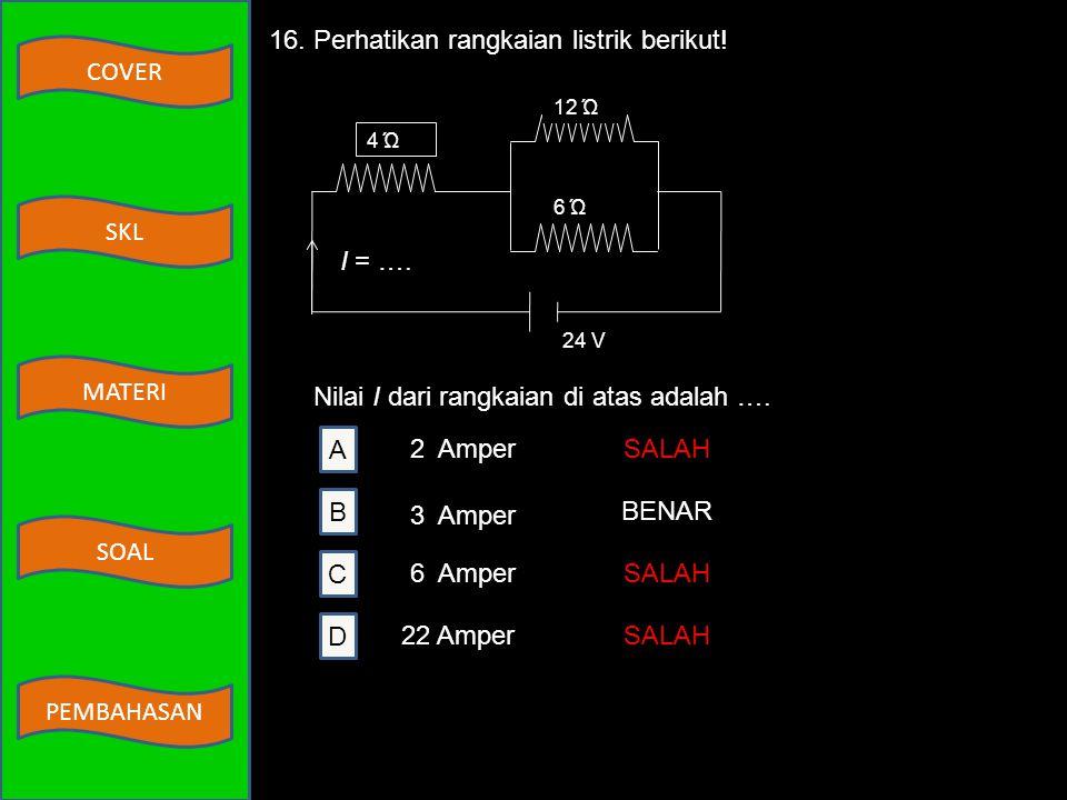 16. Perhatikan rangkaian listrik berikut!