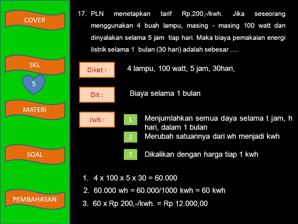 4 lampu, 100 watt, 5 jam, 30hari, Rp 200,-/kwh.