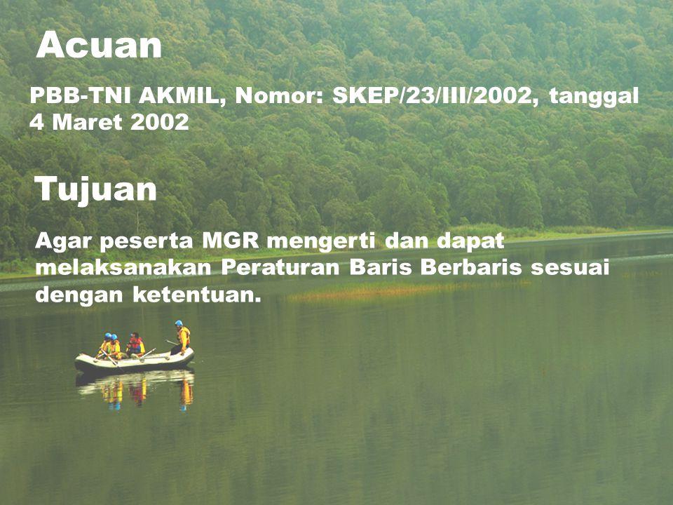 Acuan PBB-TNI AKMIL, Nomor: SKEP/23/III/2002, tanggal 4 Maret 2002. Tujuan.