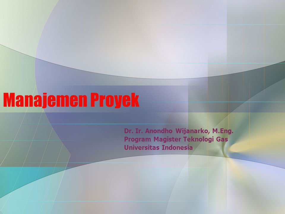 Manajemen Proyek Dr. Ir. Anondho Wijanarko, M.Eng.