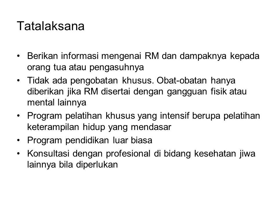 Tatalaksana Berikan informasi mengenai RM dan dampaknya kepada orang tua atau pengasuhnya.