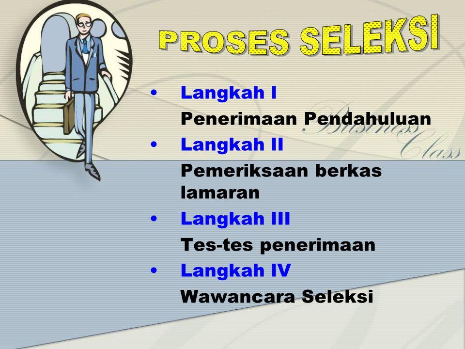 PROSES SELEKSI Langkah I Penerimaan Pendahuluan Langkah II