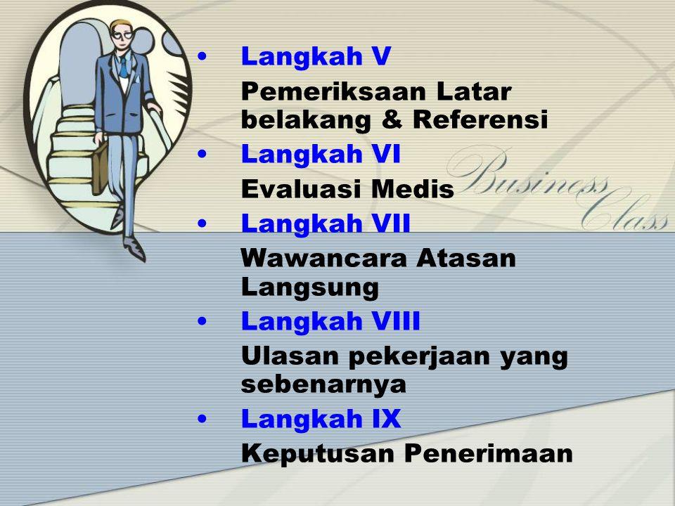 Langkah V Pemeriksaan Latar belakang & Referensi. Langkah VI. Evaluasi Medis. Langkah VII. Wawancara Atasan Langsung.