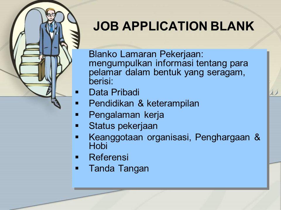JOB APPLICATION BLANK Blanko Lamaran Pekerjaan: mengumpulkan informasi tentang para pelamar dalam bentuk yang seragam, berisi: