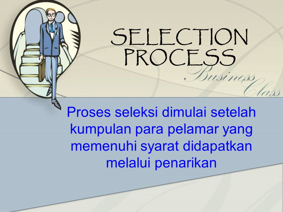 SELECTION PROCESS Proses seleksi dimulai setelah kumpulan para pelamar yang memenuhi syarat didapatkan melalui penarikan.