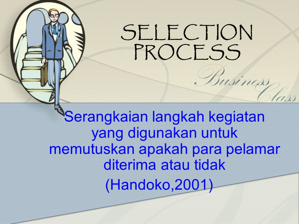 SELECTION PROCESS (Handoko,2001)
