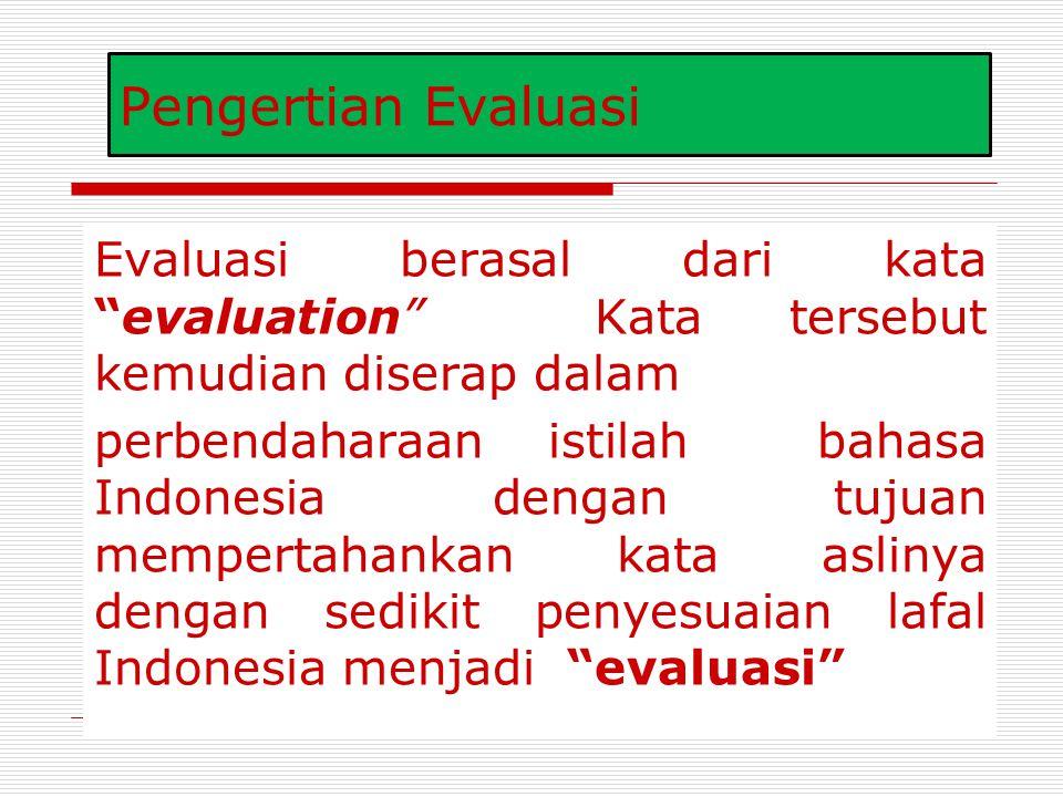 Pengertian Evaluasi Evaluasi berasal dari kata evaluation Kata tersebut kemudian diserap dalam.