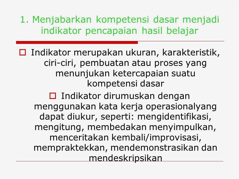 1. Menjabarkan kompetensi dasar menjadi indikator pencapaian hasil belajar