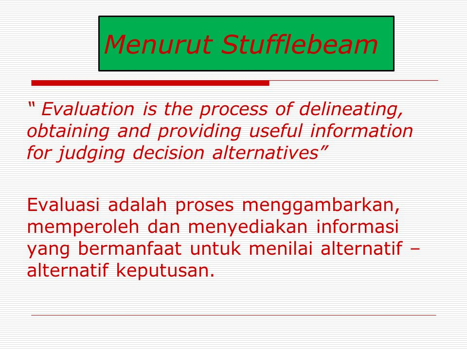 Menurut Stufflebeam Evaluation is the process of delineating, obtaining and providing useful information for judging decision alternatives