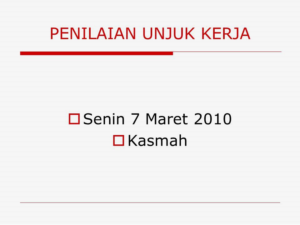 PENILAIAN UNJUK KERJA Senin 7 Maret 2010 Kasmah