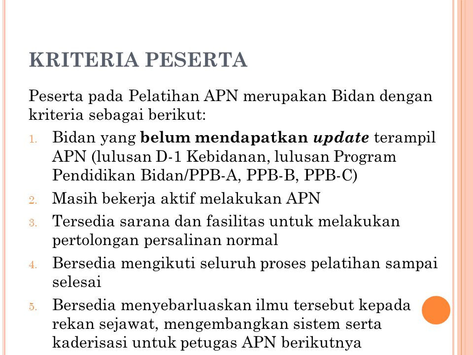 KRITERIA PESERTA Peserta pada Pelatihan APN merupakan Bidan dengan kriteria sebagai berikut: