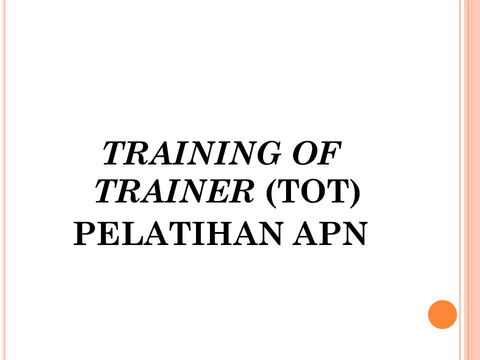 TRAINING OF TRAINER (TOT) PELATIHAN APN