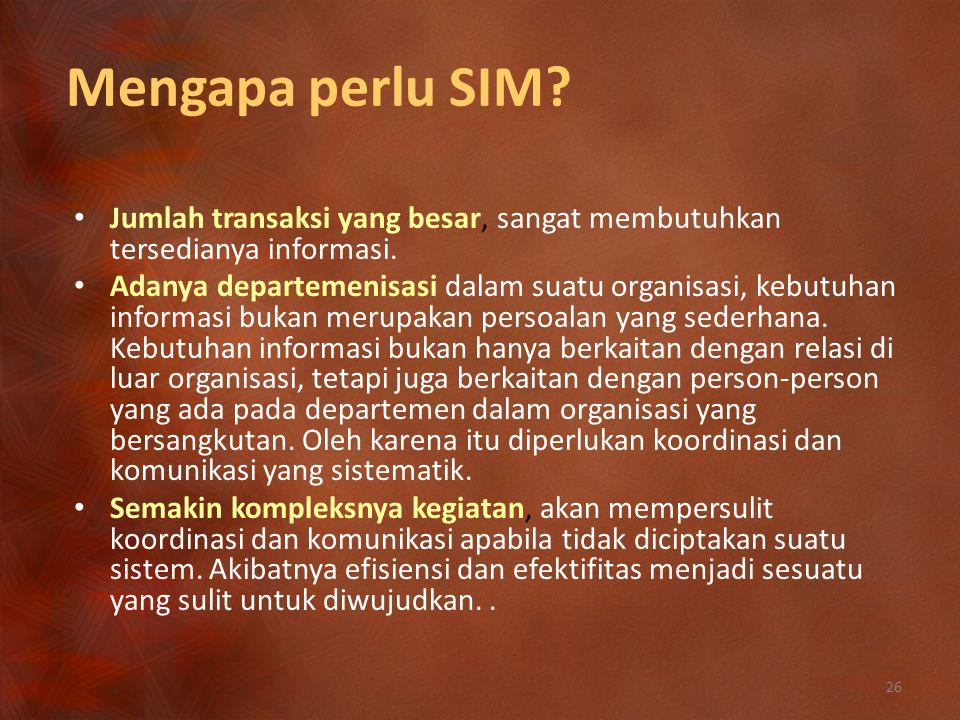 Mengapa perlu SIM Jumlah transaksi yang besar, sangat membutuhkan tersedianya informasi.