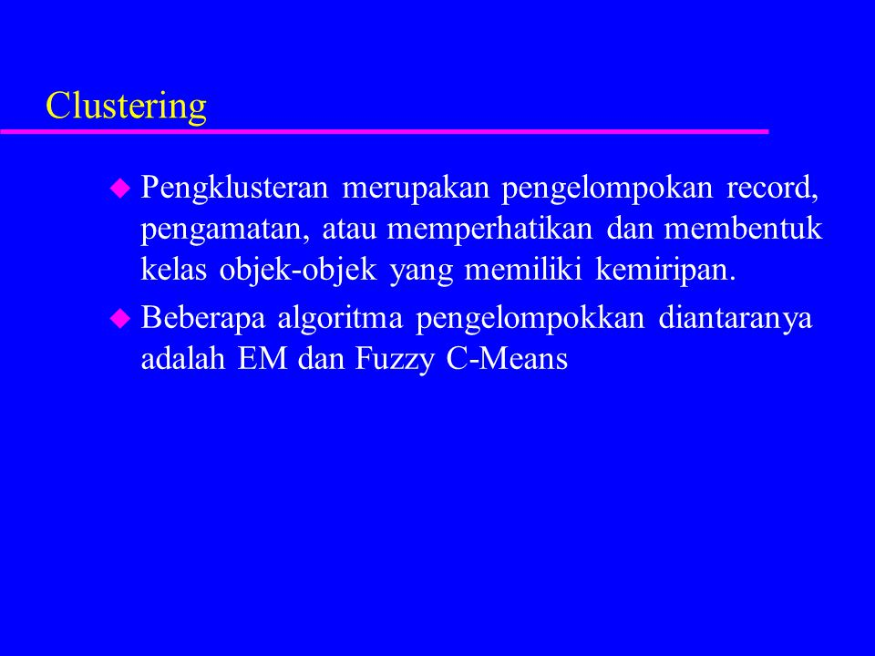 Clustering Pengklusteran merupakan pengelompokan record, pengamatan, atau memperhatikan dan membentuk kelas objek-objek yang memiliki kemiripan.