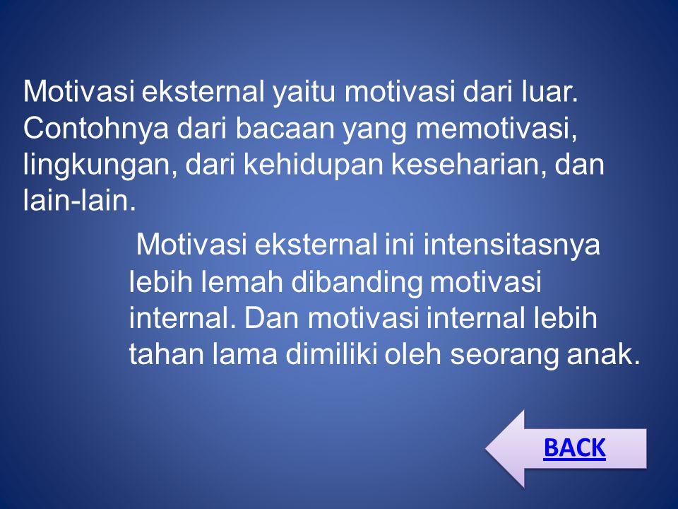 Motivasi eksternal yaitu motivasi dari luar