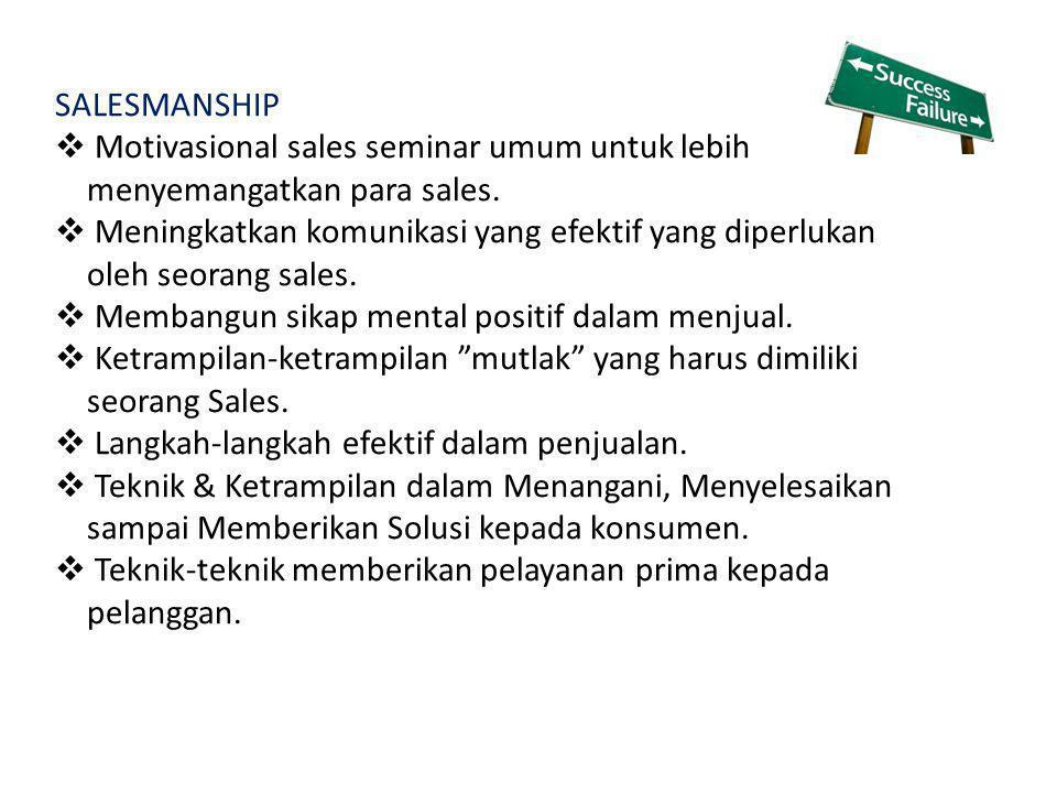 SALESMANSHIP Motivasional sales seminar umum untuk lebih. menyemangatkan para sales. Meningkatkan komunikasi yang efektif yang diperlukan.