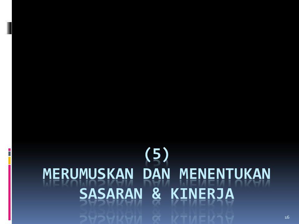 (5) MERUMUSKAN DAN MENENTUKAN SASARAN & KINERJA