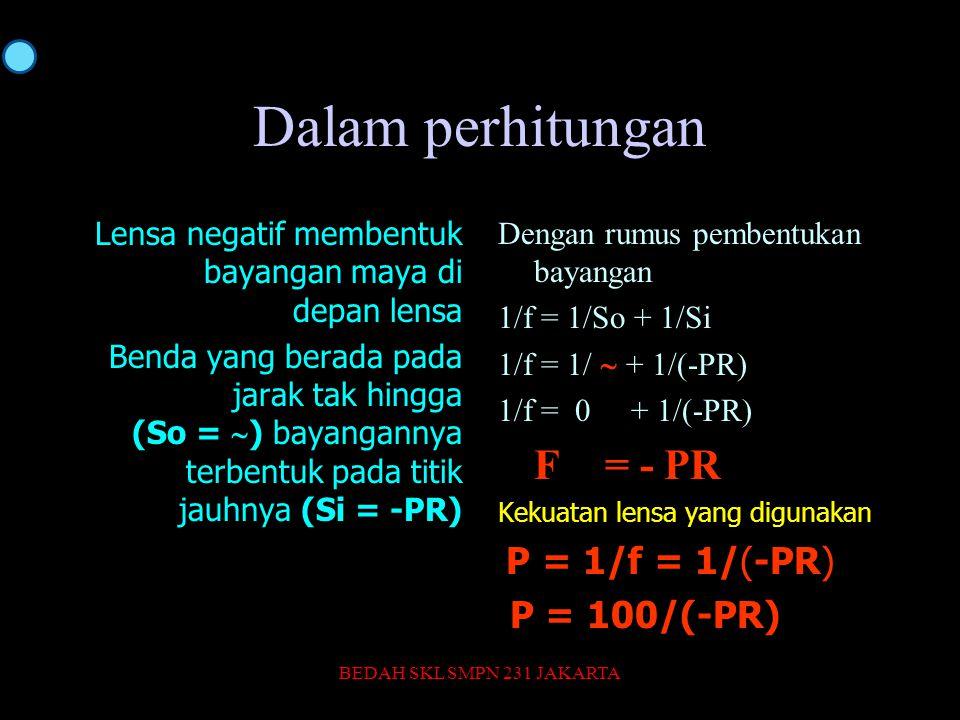 Dalam perhitungan P = 100/(-PR)