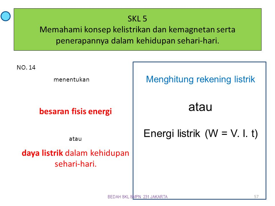atau Energi listrik (W = V. I. t)
