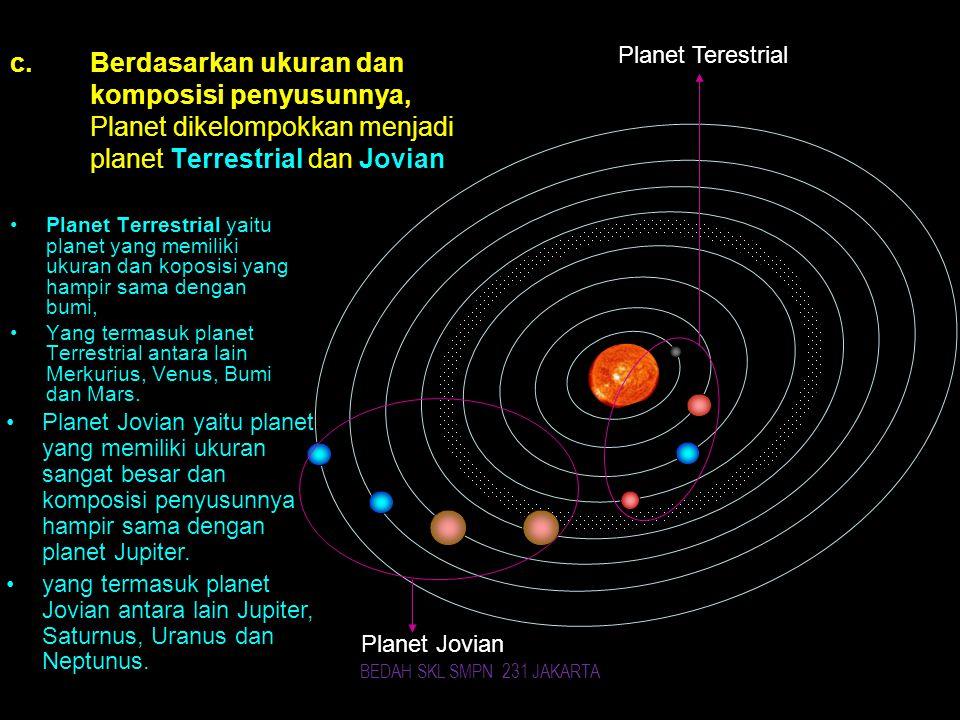 Berdasarkan ukuran dan komposisi penyusunnya, Planet dikelompokkan menjadi planet Terrestrial dan Jovian