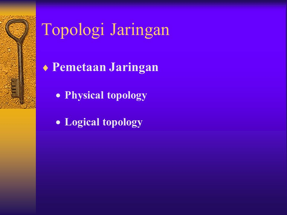 Topologi Jaringan Pemetaan Jaringan Physical topology Logical topology