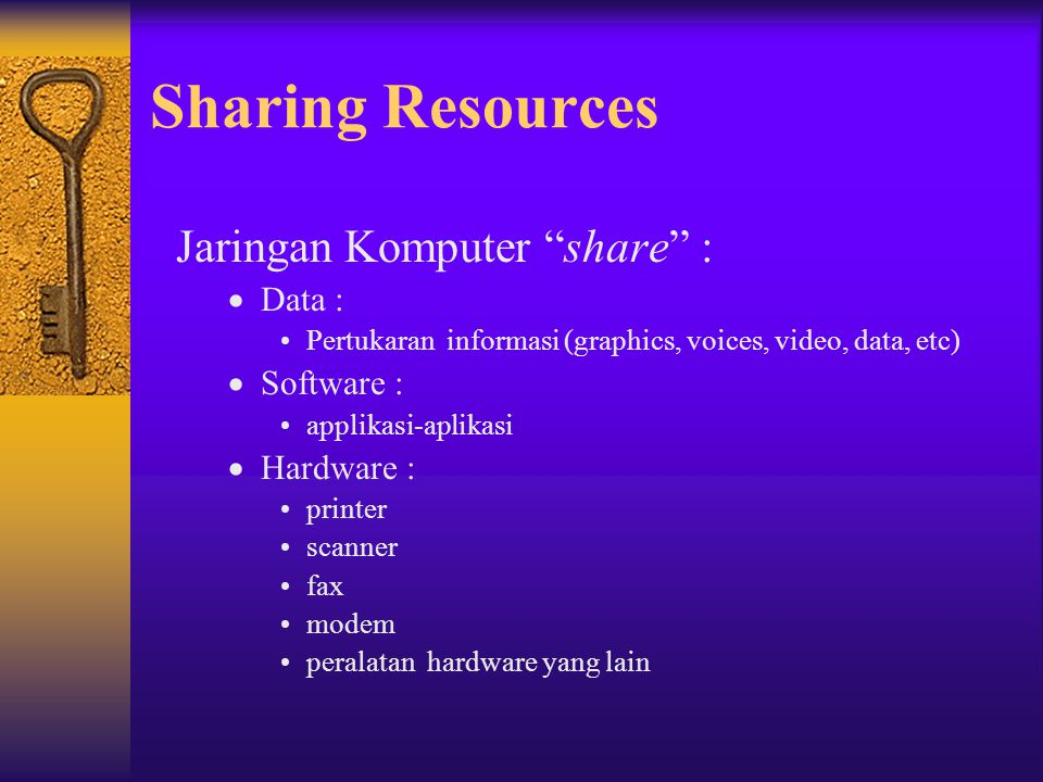 Sharing Resources Jaringan Komputer share : Data : Software :
