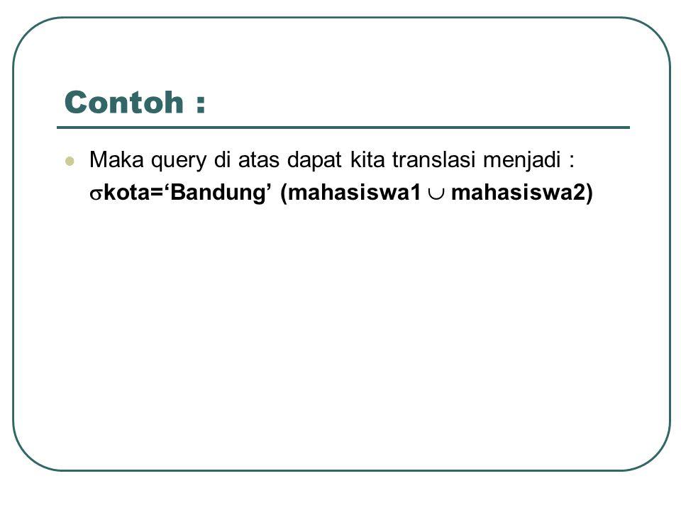 Contoh : Maka query di atas dapat kita translasi menjadi :
